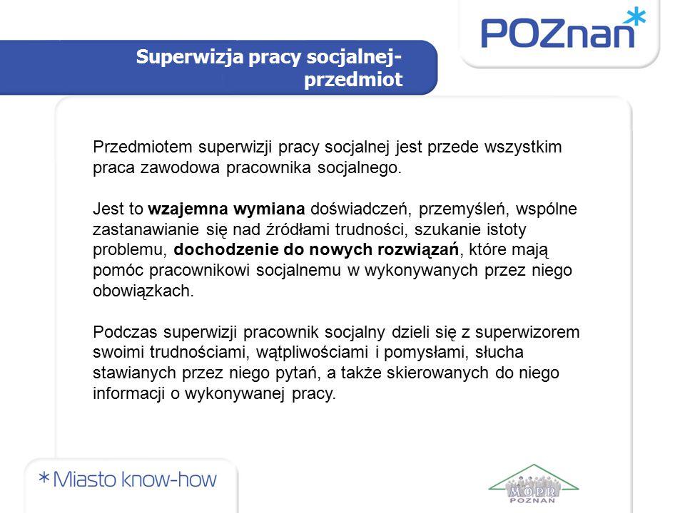 Superwizja pracy socjalnej- przedmiot Przedmiotem superwizji pracy socjalnej jest przede wszystkim praca zawodowa pracownika socjalnego. Jest to wzaje