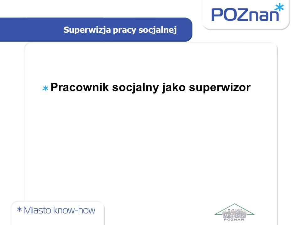 Superwizja pracy socjalnej Pracownik socjalny jako superwizor