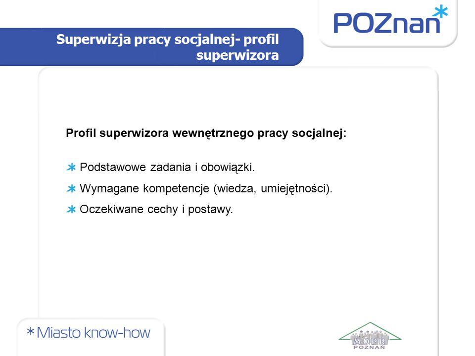 Superwizja pracy socjalnej- profil superwizora Profil superwizora wewnętrznego pracy socjalnej: Podstawowe zadania i obowiązki. Wymagane kompetencje (