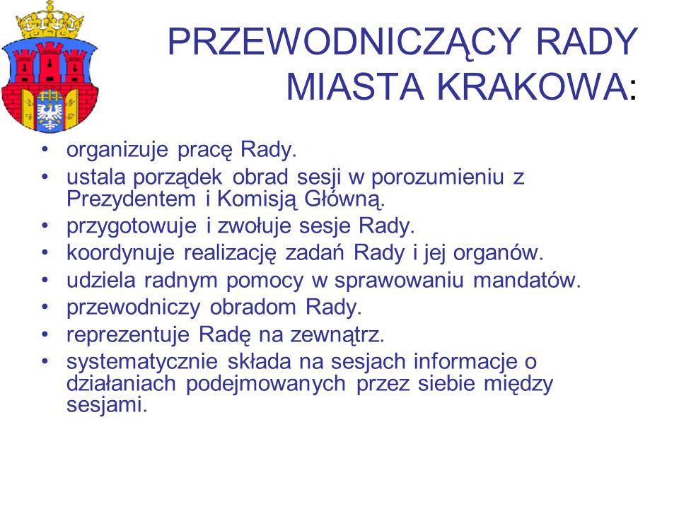 PRZEWODNICZĄCY RADY MIASTA KRAKOWA: organizuje pracę Rady. ustala porządek obrad sesji w porozumieniu z Prezydentem i Komisją Główną. przygotowuje i z