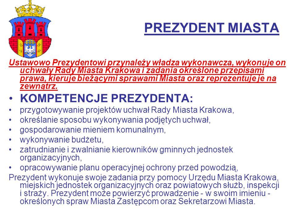 PREZYDENT MIASTA Ustawowo Prezydentowi przynależy władza wykonawcza, wykonuje on uchwały Rady Miasta Krakowa i zadania określone przepisami prawa, kie