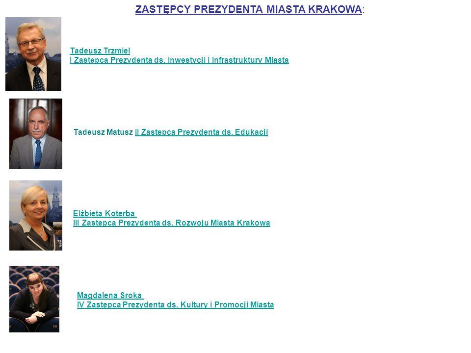 ZASTĘPCY PREZYDENTA MIASTA KRAKOWA: Tadeusz Trzmiel I Zastępca Prezydenta ds. Inwestycji i Infrastruktury Miasta Tadeusz Matusz II Zastępca Prezydenta
