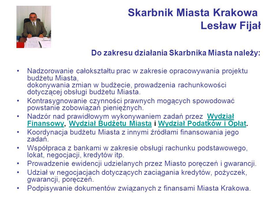 Skarbnik Miasta Krakowa Lesław Fijał Do zakresu działania Skarbnika Miasta należy: Nadzorowanie całokształtu prac w zakresie opracowywania projektu bu