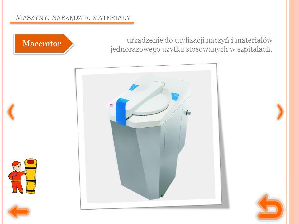 M ASZYNY, NARZĘDZIA, MATERIAŁY urządzenie do utylizacji naczyń i materiałów jednorazowego użytku stosowanych w szpitalach. Macerator