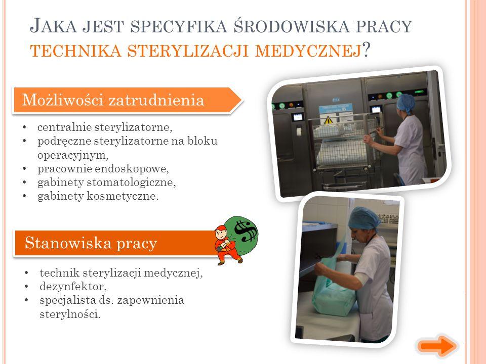 J AKA JEST SPECYFIKA ŚRODOWISKA PRACY TECHNIKA STERYLIZACJI MEDYCZNEJ ? Możliwości zatrudnienia centralnie sterylizatorne, podręczne sterylizatorne na