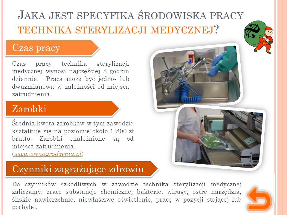 Czas pracy Czas pracy technika sterylizacji medycznej wynosi najczęściej 8 godzin dziennie.