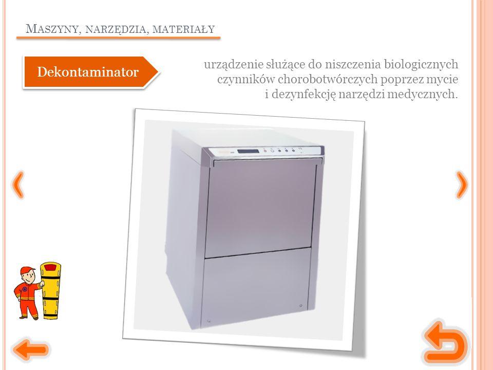 M ASZYNY, NARZĘDZIA, MATERIAŁY urządzenie służące do niszczenia biologicznych czynników chorobotwórczych poprzez mycie i dezynfekcję narzędzi medycznych.