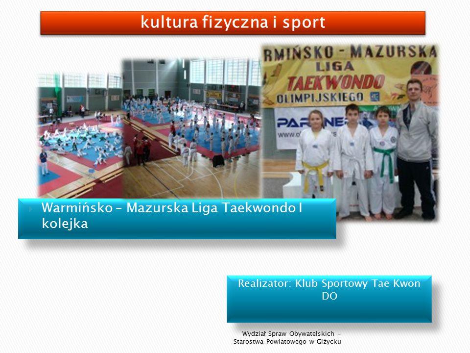Realizator: Klub Sportowy Tae Kwon DO Wydział Spraw Obywatelskich - Starostwa Powiatowego w Giżycku  Warmińsko – Mazurska Liga Taekwondo I kolejka