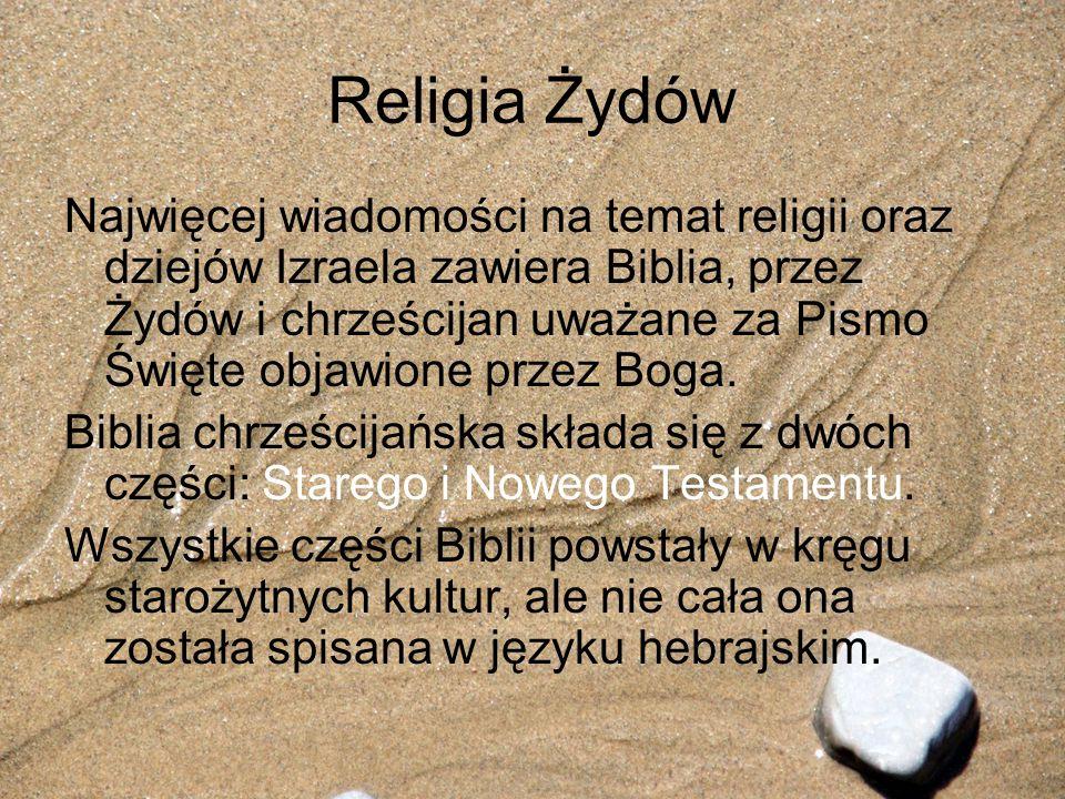 Religia Żydów Najwięcej wiadomości na temat religii oraz dziejów Izraela zawiera Biblia, przez Żydów i chrześcijan uważane za Pismo Święte objawione p