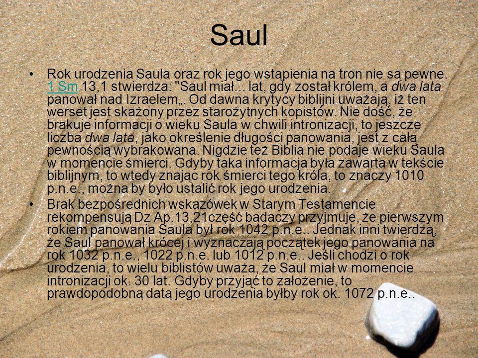 Saul Rok urodzenia Saula oraz rok jego wstąpienia na tron nie są pewne. 1 Sm 13,1 stwierdza: