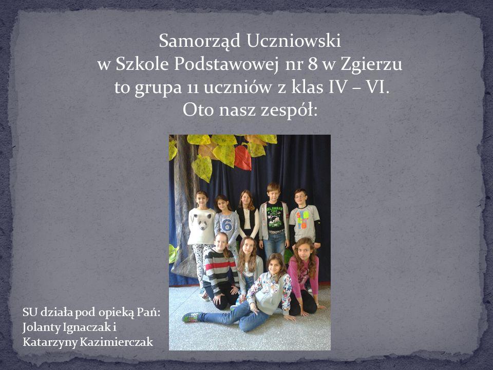Samorząd Uczniowski w Szkole Podstawowej nr 8 w Zgierzu to grupa 11 uczniów z klas IV – VI. Oto nasz zespół: SU działa pod opieką Pań: Jolanty Ignacza