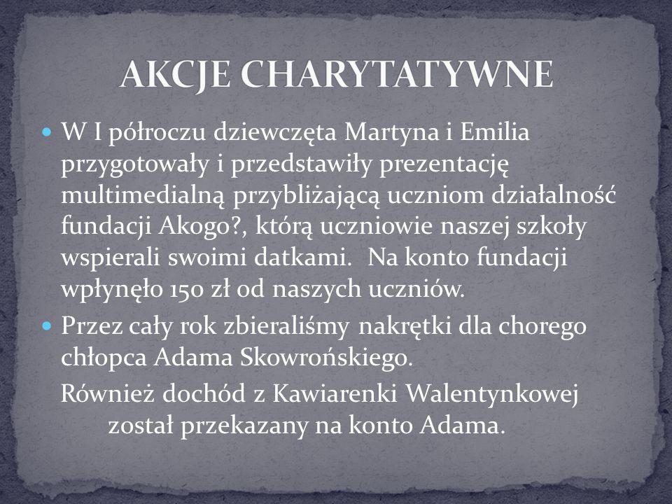 W I półroczu dziewczęta Martyna i Emilia przygotowały i przedstawiły prezentację multimedialną przybliżającą uczniom działalność fundacji Akogo?, któr