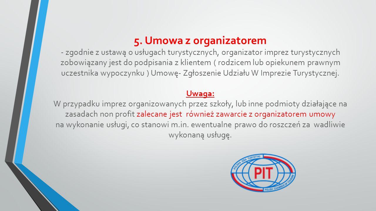 5. Umowa z organizatorem - zgodnie z ustawą o usługach turystycznych, organizator imprez turystycznych zobowiązany jest do podpisania z klientem ( rod