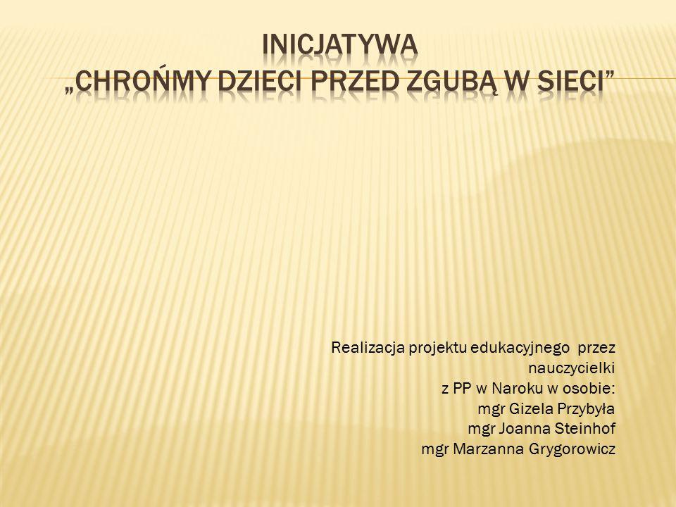 Realizacja projektu edukacyjnego przez nauczycielki z PP w Naroku w osobie: mgr Gizela Przybyła mgr Joanna Steinhof mgr Marzanna Grygorowicz