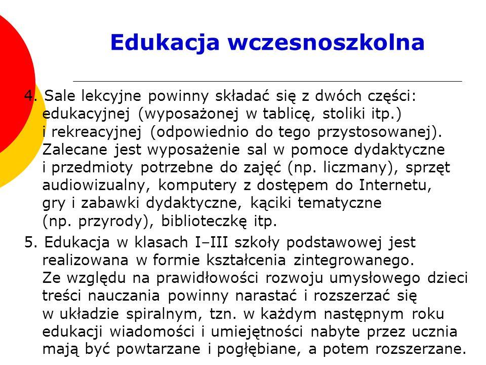 Edukacja wczesnoszkolna 4. Sale lekcyjne powinny składać się z dwóch części: edukacyjnej (wyposażonej w tablicę, stoliki itp.) i rekreacyjnej (odpowie