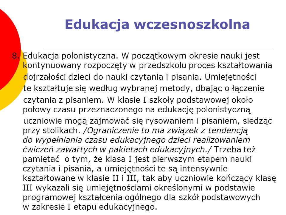 Edukacja wczesnoszkolna 8. Edukacja polonistyczna. W początkowym okresie nauki jest kontynuowany rozpoczęty w przedszkolu proces kształtowania dojrzał