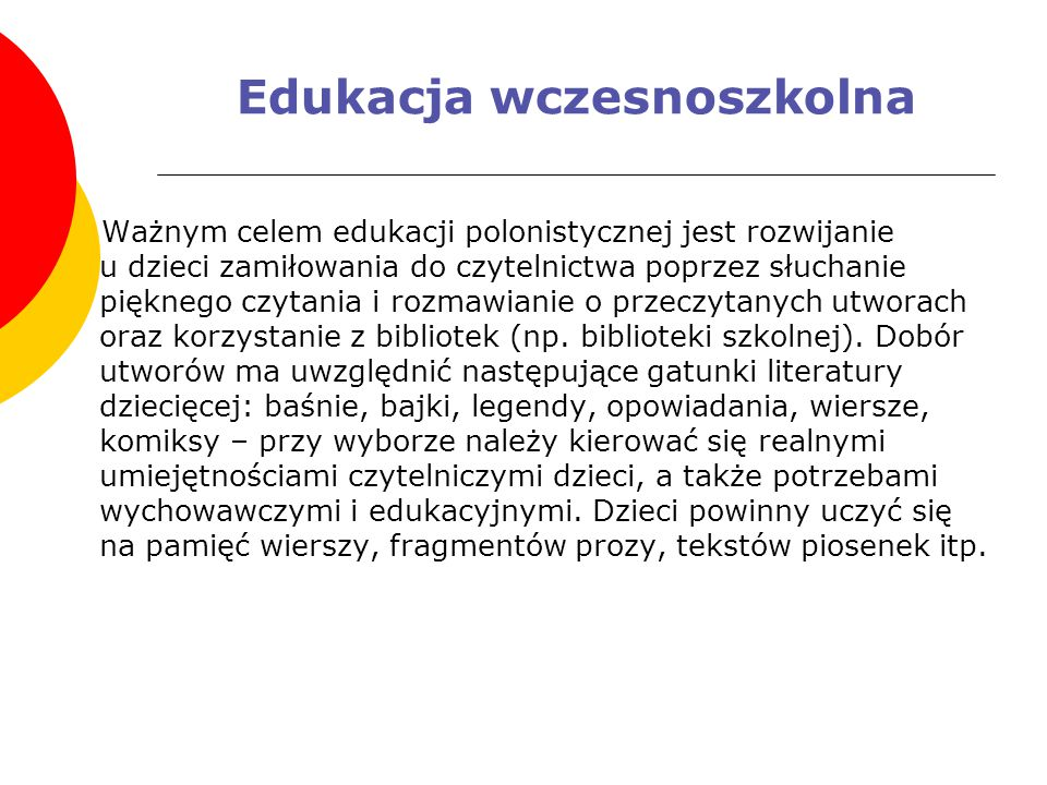 Edukacja wczesnoszkolna Ważnym celem edukacji polonistycznej jest rozwijanie u dzieci zamiłowania do czytelnictwa poprzez słuchanie pięknego czytania i rozmawianie o przeczytanych utworach oraz korzystanie z bibliotek (np.