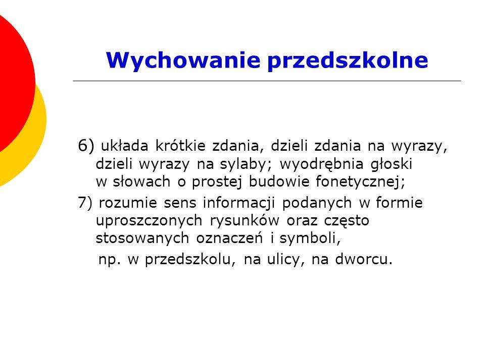 Wychowanie przedszkolne 6) układa krótkie zdania, dzieli zdania na wyrazy, dzieli wyrazy na sylaby; wyodrębnia głoski w słowach o prostej budowie fone