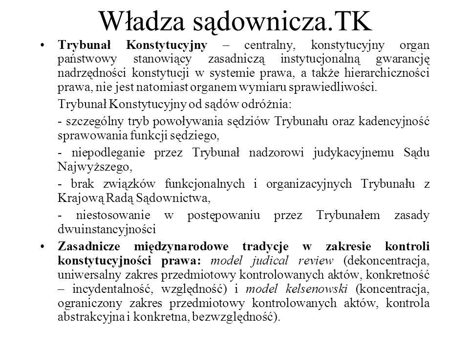 Władza sądownicza.TK Trybunał Konstytucyjny – centralny, konstytucyjny organ państwowy stanowiący zasadniczą instytucjonalną gwarancję nadrzędności ko