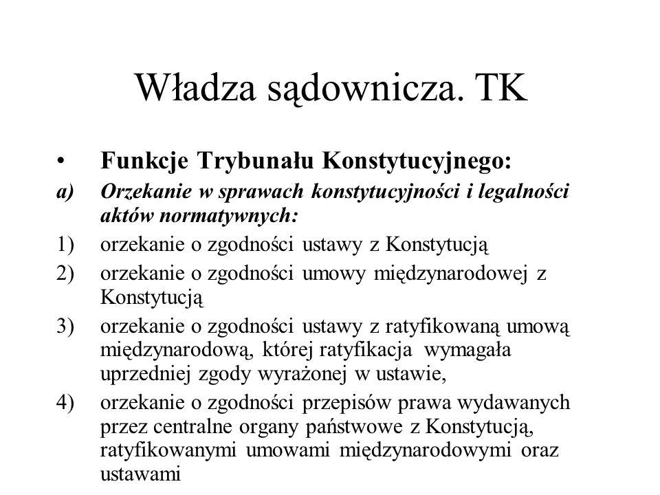 Władza sądownicza. TK Funkcje Trybunału Konstytucyjnego: a)Orzekanie w sprawach konstytucyjności i legalności aktów normatywnych: 1)orzekanie o zgodno