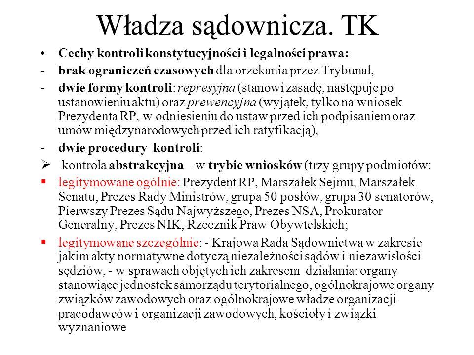 Władza sądownicza. TK Cechy kontroli konstytucyjności i legalności prawa: -brak ograniczeń czasowych dla orzekania przez Trybunał, -dwie formy kontrol