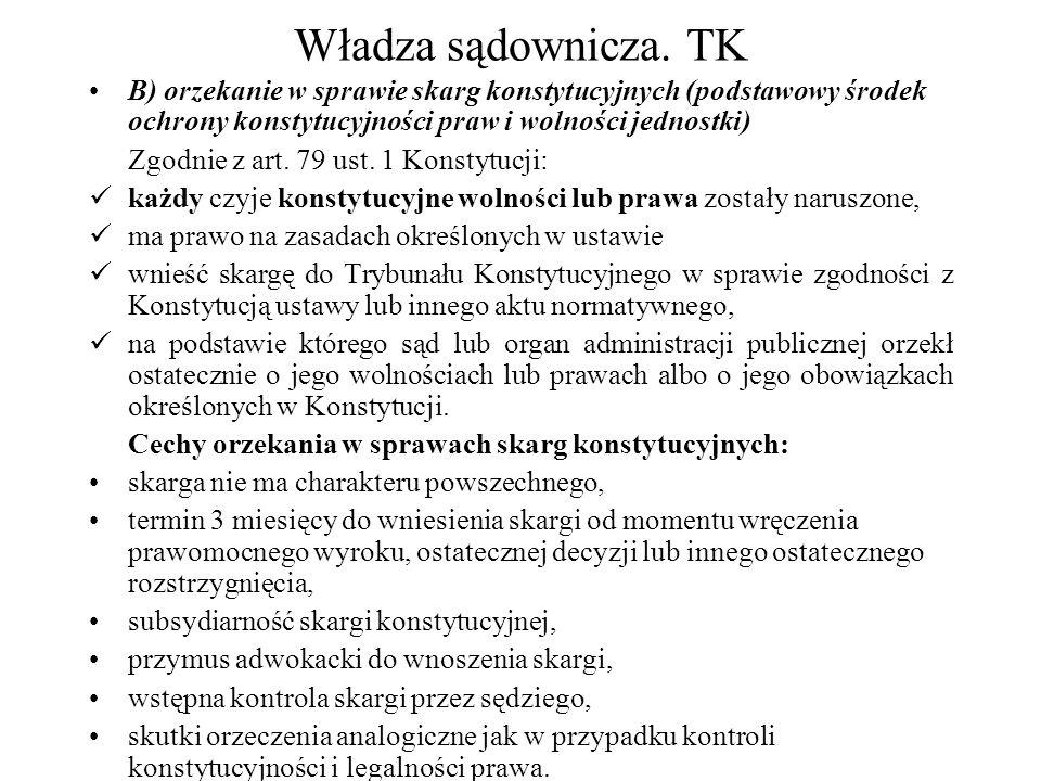Władza sądownicza. TK B) orzekanie w sprawie skarg konstytucyjnych (podstawowy środek ochrony konstytucyjności praw i wolności jednostki) Zgodnie z ar