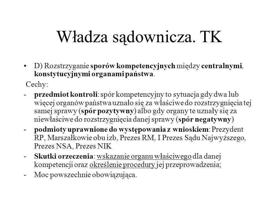 Władza sądownicza. TK D) Rozstrzyganie sporów kompetencyjnych między centralnymi, konstytucyjnymi organami państwa. Cechy: -przedmiot kontroli: spór k