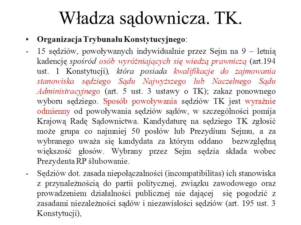 Władza sądownicza. TK. Organizacja Trybunału Konstytucyjnego: -15 sędziów, powoływanych indywidualnie przez Sejm na 9 – letnią kadencję spośród osób w