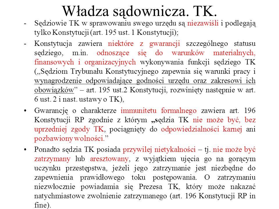 Władza sądownicza. TK. -Sędziowie TK w sprawowaniu swego urzędu są niezawiśli i podlegają tylko Konstytucji (art. 195 ust. 1 Konstytucji); -Konstytucj
