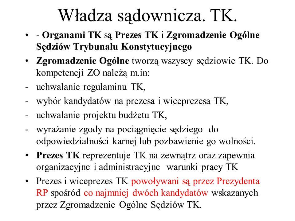 Władza sądownicza. TK. - Organami TK są Prezes TK i Zgromadzenie Ogólne Sędziów Trybunału Konstytucyjnego Zgromadzenie Ogólne tworzą wszyscy sędziowie