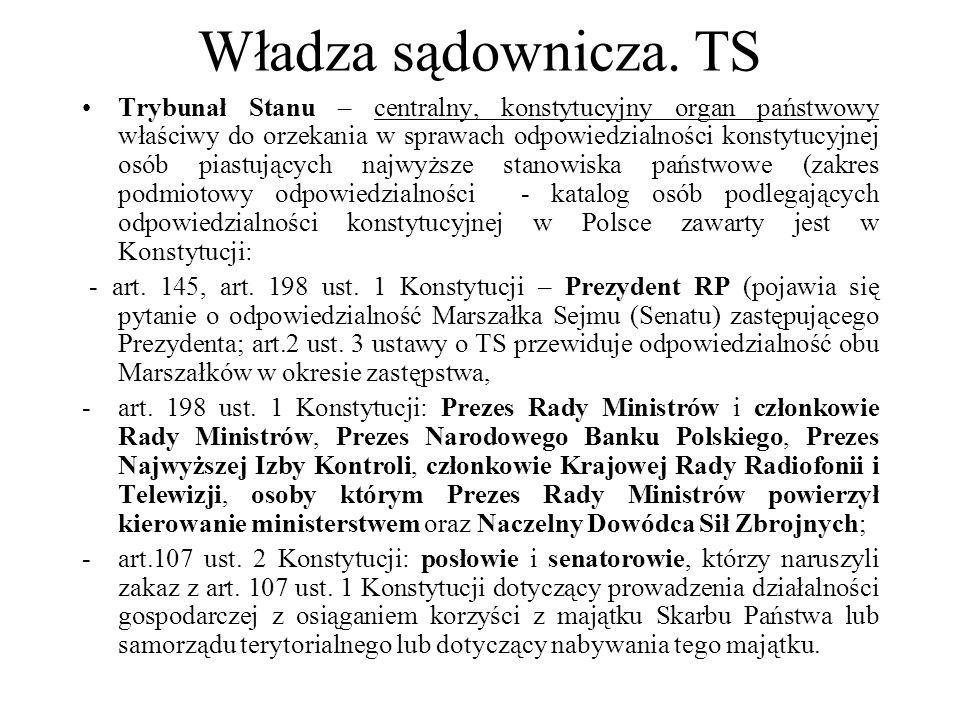 Władza sądownicza. TS Trybunał Stanu – centralny, konstytucyjny organ państwowy właściwy do orzekania w sprawach odpowiedzialności konstytucyjnej osób