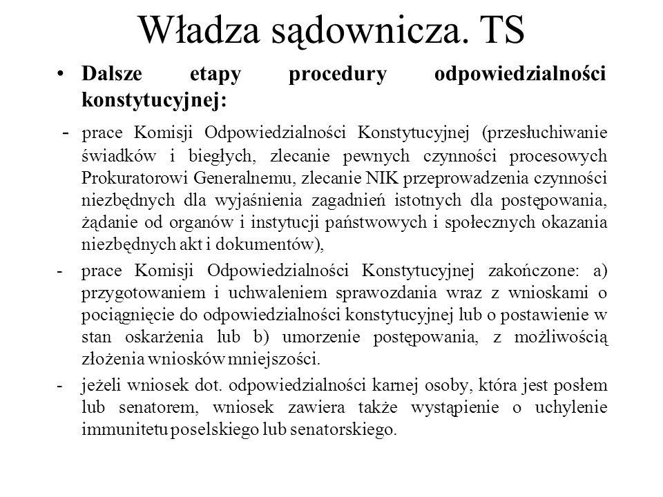Władza sądownicza. TS Dalsze etapy procedury odpowiedzialności konstytucyjnej: - prace Komisji Odpowiedzialności Konstytucyjnej (przesłuchiwanie świad