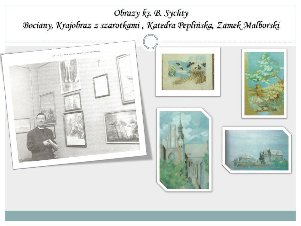 Obrazy ks. B. Sychty Bociany, Krajobraz z szarotkami, Katedra Peplińska, Zamek Malborski