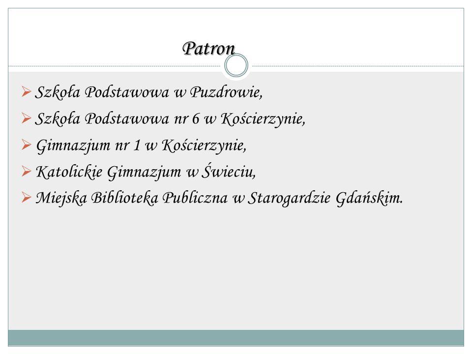 Patron  Szkoła Podstawowa w Puzdrowie,  Szkoła Podstawowa nr 6 w Kościerzynie,  Gimnazjum nr 1 w Kościerzynie,  Katolickie Gimnazjum w Świeciu, 