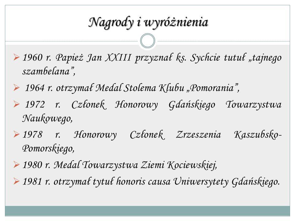 """Nagrody i wyróżnienia  1960 r. Papież Jan XXIII przyznał ks. Sychcie tutuł """"tajnego szambelana"""",  1964 r. otrzymał Medal Stolema Klubu """"Pomorania"""","""