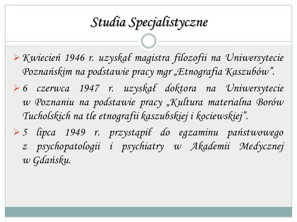 """Studia Specjalistyczne  Kwiecień 1946 r. uzyskał magistra filozofii na Uniwersytecie Poznańskim na podstawie pracy mgr """"Etnografia Kaszubów"""".  6 cze"""