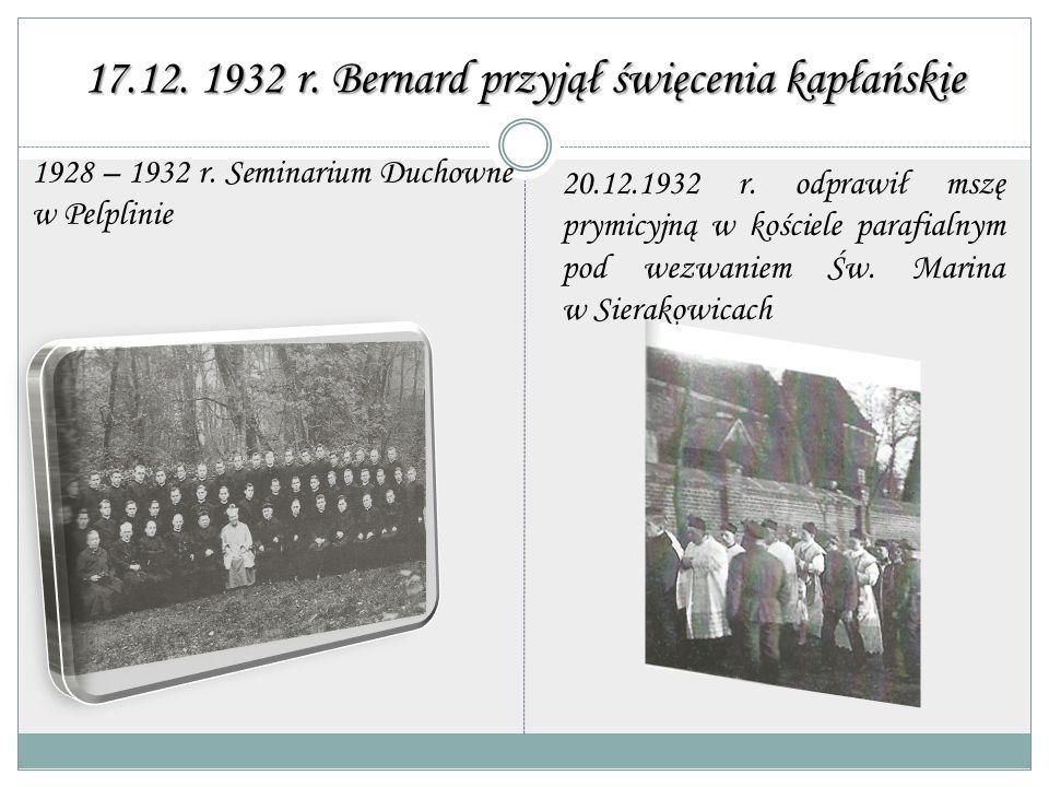 17.12. 1932 r. Bernard przyjął święcenia kapłańskie 20.12.1932 r. odprawił mszę prymicyjną w kościele parafialnym pod wezwaniem Św. Marina w Sierakowi