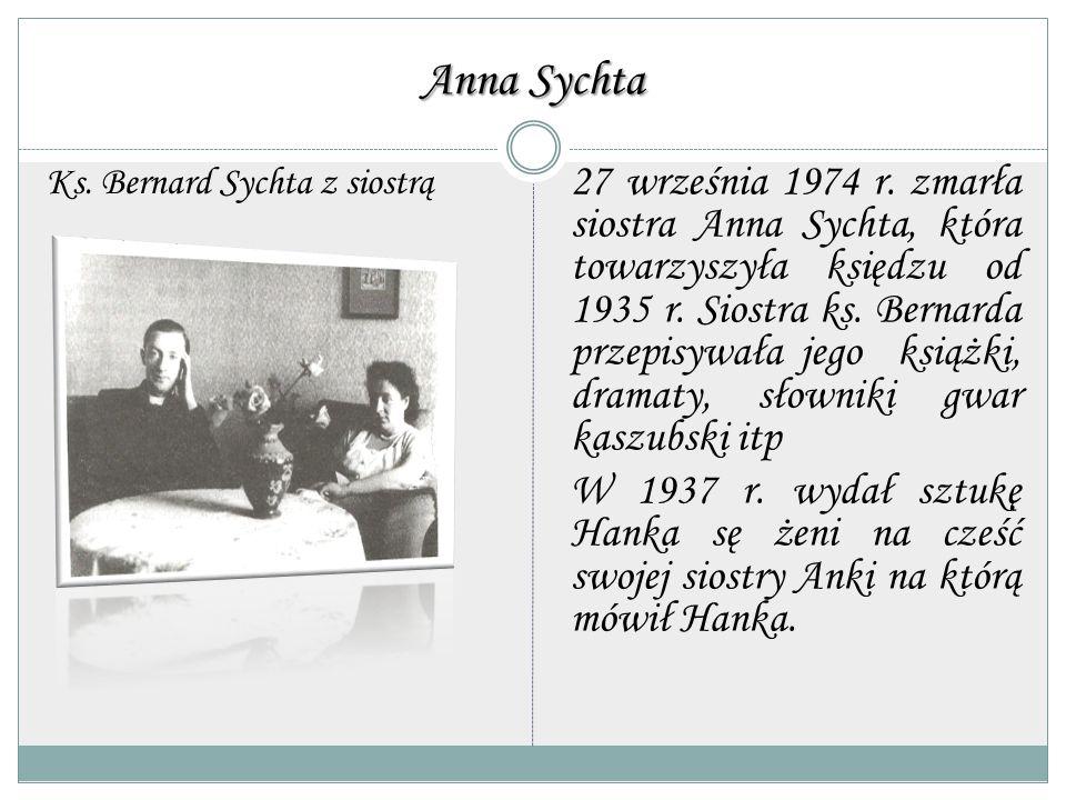 Anna Sychta 27 września 1974 r. zmarła siostra Anna Sychta, która towarzyszyła księdzu od 1935 r. Siostra ks. Bernarda przepisywała jego książki, dram