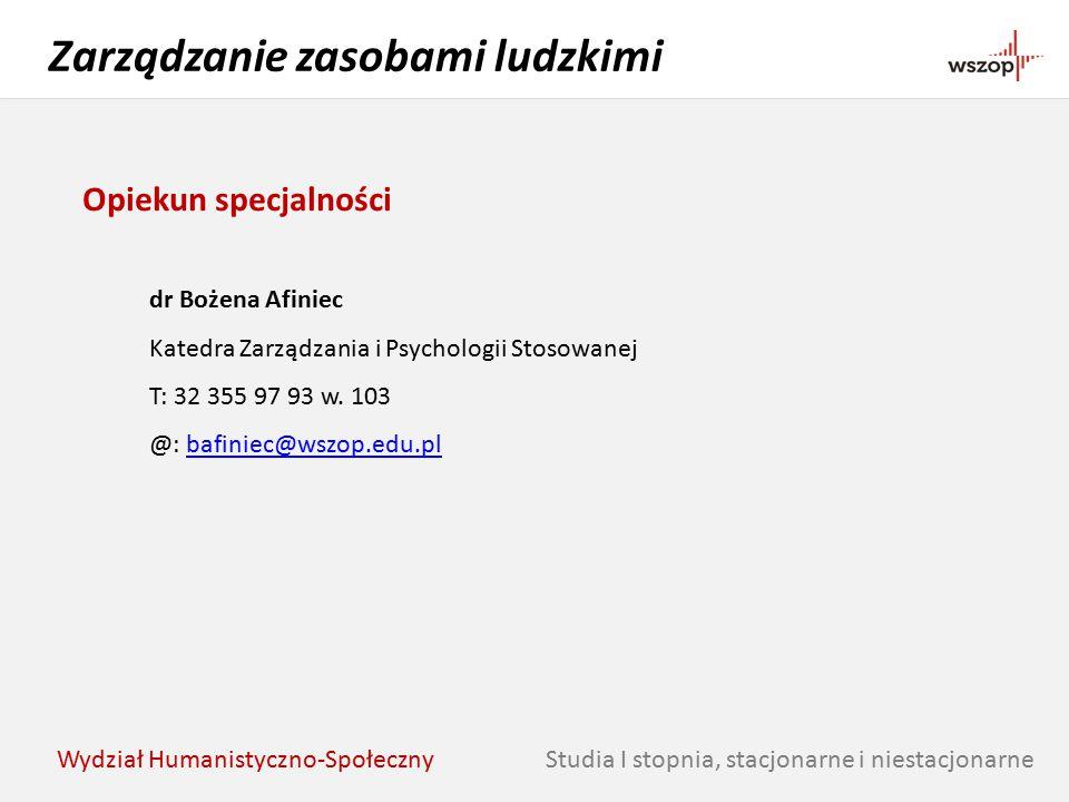 Studia I stopnia, stacjonarne i niestacjonarne Zarządzanie zasobami ludzkimi Wydział Humanistyczno-Społeczny Opiekun specjalności dr Bożena Afiniec Ka
