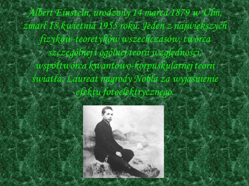 Albert Einstein, urodzony 14 marca 1879 w Ulm, zmarł 18 kwietnia 1955 roku.
