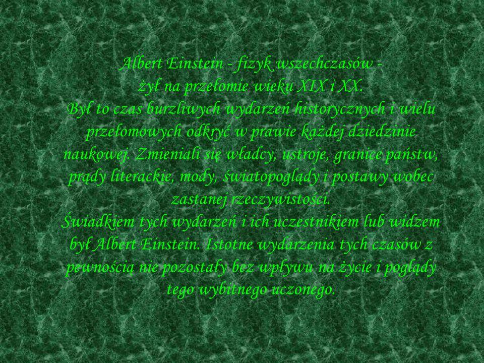 Albert Einstein - fizyk wszechczasów - żył na przełomie wieku XIX i XX.