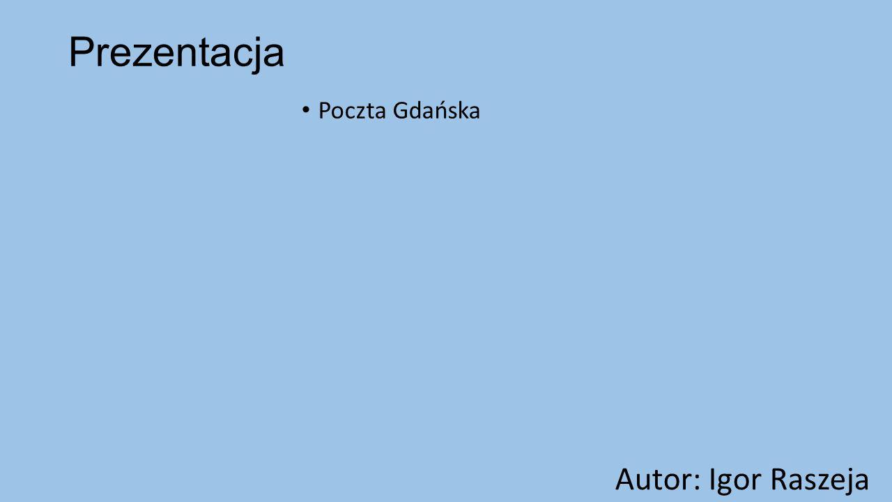 Prezentacja Poczta Gdańska Autor: Igor Raszeja