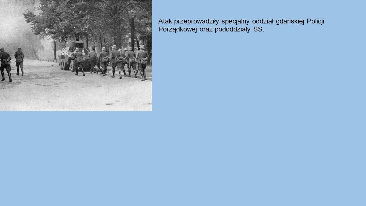 Atak przeprowadziły specjalny oddział gdańskiej Policji Porządkowej oraz pododdziały SS.