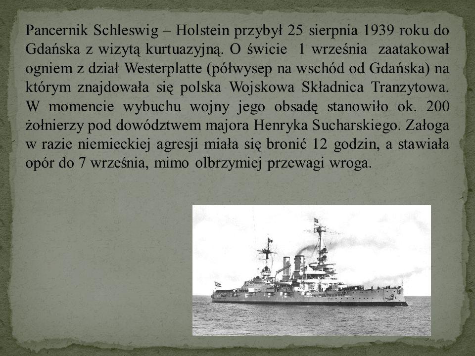 Pancernik Schleswig – Holstein przybył 25 sierpnia 1939 roku do Gdańska z wizytą kurtuazyjną. O świcie 1 września zaatakował ogniem z dział Westerplat