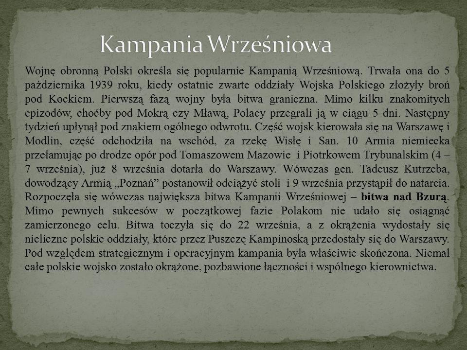 Wojnę obronną Polski określa się popularnie Kampanią Wrześniową. Trwała ona do 5 października 1939 roku, kiedy ostatnie zwarte oddziały Wojska Polskie