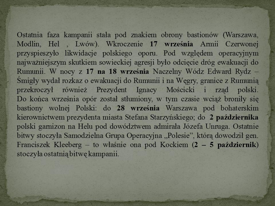 Ostatnia faza kampanii stała pod znakiem obrony bastionów (Warszawa, Modlin, Hel, Lwów). Wkroczenie 17 września Armii Czerwonej przyspieszyło likwidac