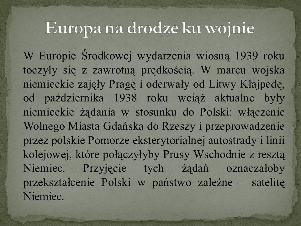 W Europie Środkowej wydarzenia wiosną 1939 roku toczyły się z zawrotną prędkością.