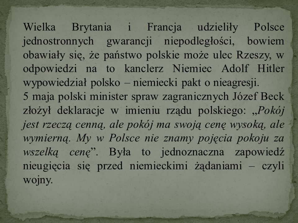 Wielka Brytania i Francja udzieliły Polsce jednostronnych gwarancji niepodległości, bowiem obawiały się, że państwo polskie może ulec Rzeszy, w odpowi