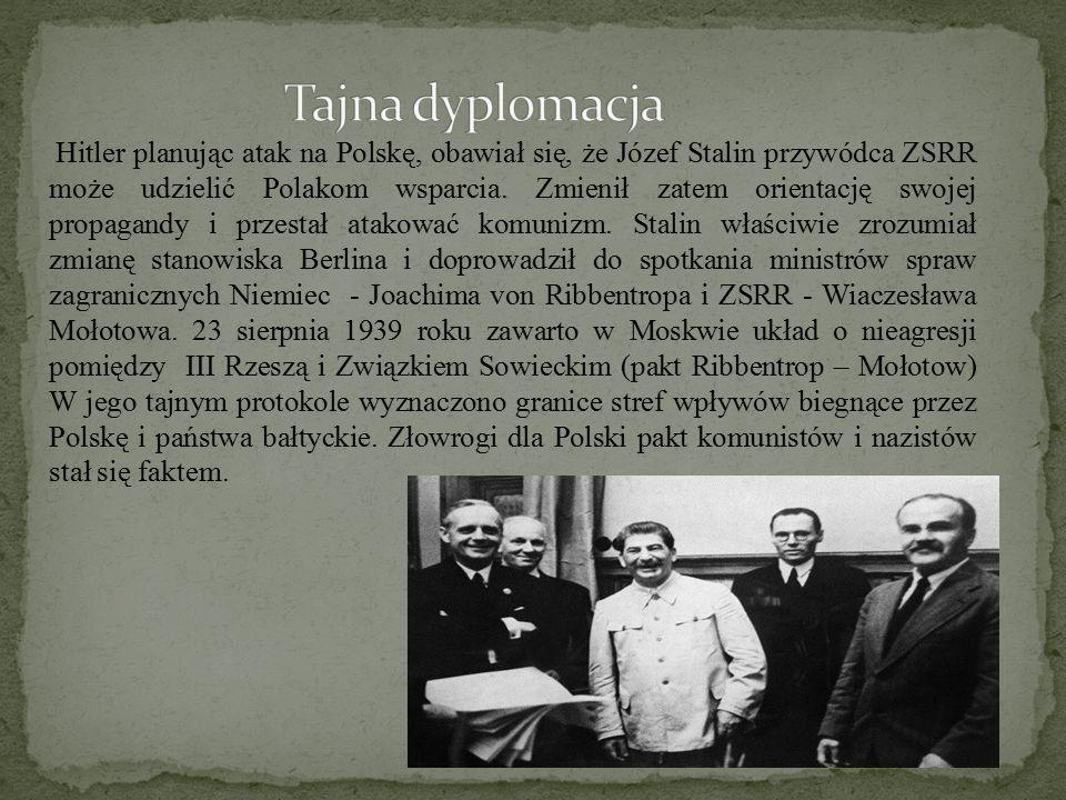 Hitler planując atak na Polskę, obawiał się, że Józef Stalin przywódca ZSRR może udzielić Polakom wsparcia. Zmienił zatem orientację swojej propagandy