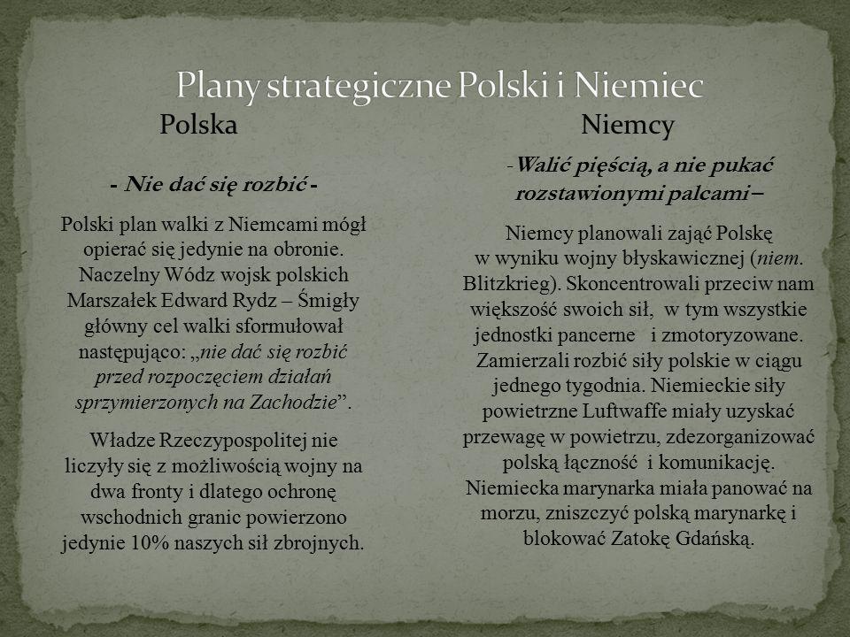 PolskaNiemcy - Nie dać się rozbić - Polski plan walki z Niemcami mógł opierać się jedynie na obronie. Naczelny Wódz wojsk polskich Marszałek Edward Ry